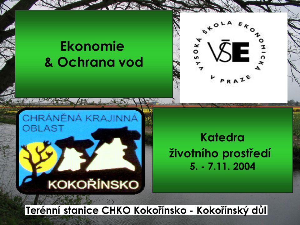 Ekonomie & Ochrana vod Katedra životního prostředí 5. - 7.11. 2004 Terénní stanice CHKO Kokořínsko - Kokořínský důl