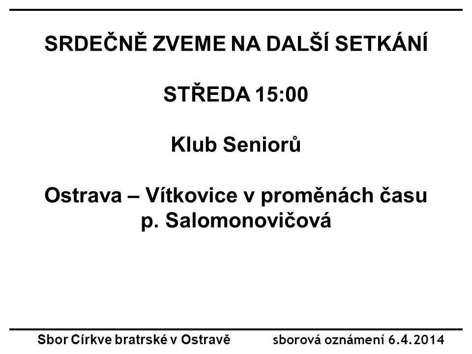 SRDEČNĚ ZVEME NA DALŠÍ SETKÁNÍ STŘEDA 15:00 Klub Seniorů Ostrava – Vítkovice v proměnách času p.