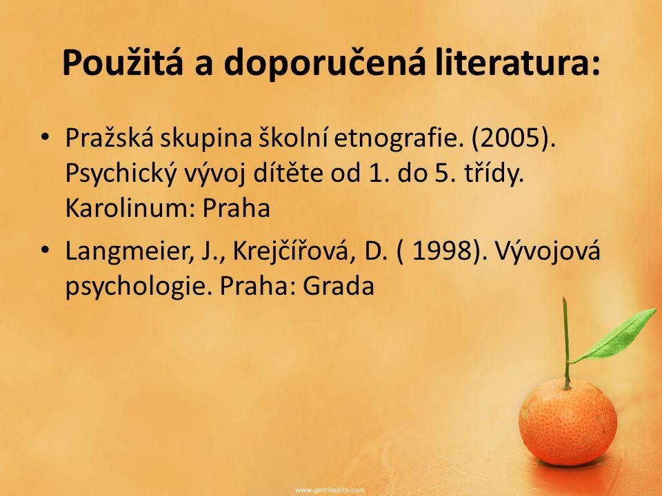Použitá a doporučená literatura: Pražská skupina školní etnografie. (2005). Psychický vývoj dítěte od 1. do 5. třídy. Karolinum: Praha Langmeier, J.,