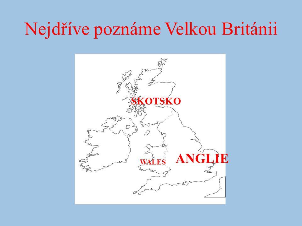 Nejdříve poznáme Velkou Británii ANGLIE SKOTSKO WALES
