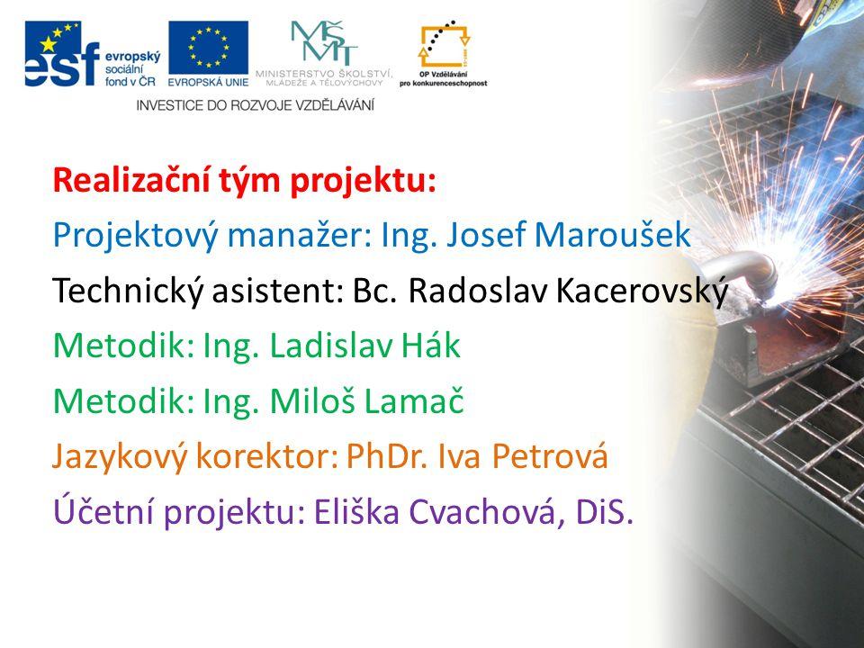 Realizační tým projektu: Projektový manažer: Ing. Josef Maroušek Technický asistent: Bc.
