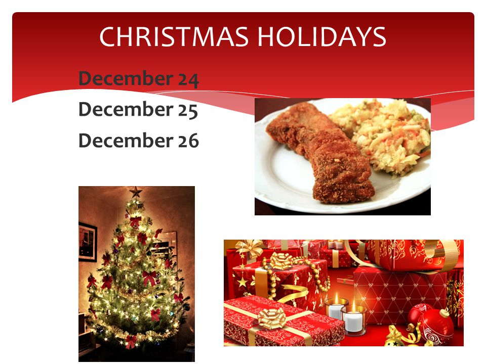 CHRISTMAS HOLIDAYS December 24 December 25 December 26