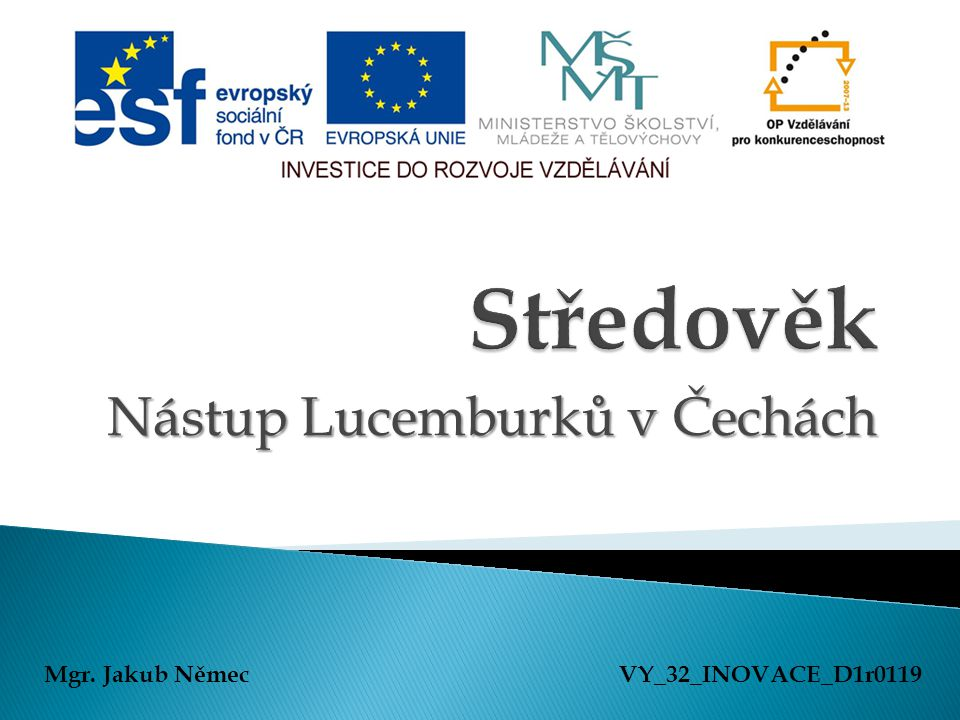 Nástup Lucemburků v Čechách Mgr. Jakub NěmecVY_32_INOVACE_D1r0119
