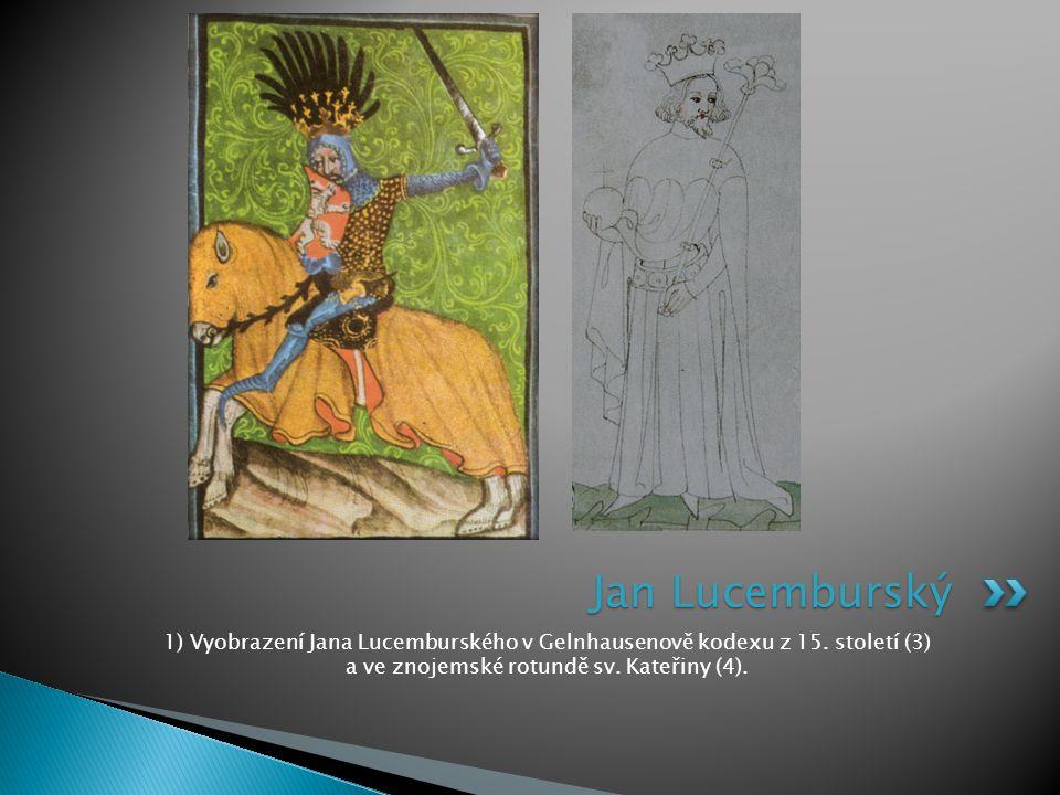 1) Vyobrazení Jana Lucemburského v Gelnhausenově kodexu z 15. století (3) a ve znojemské rotundě sv. Kateřiny (4). Jan Lucemburský