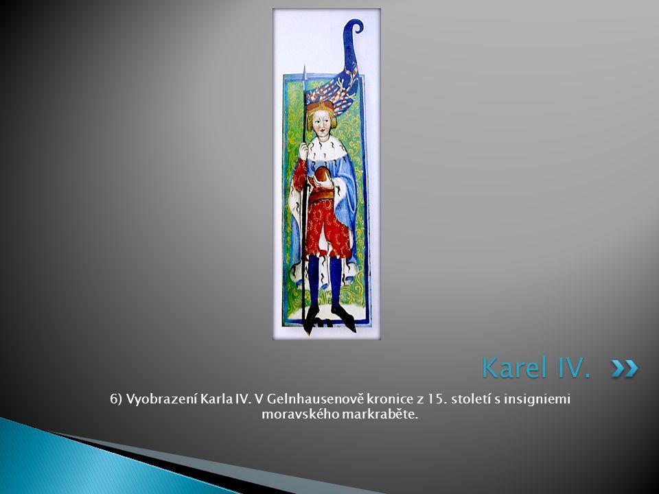 6) Vyobrazení Karla IV. V Gelnhausenově kronice z 15. století s insigniemi moravského markraběte. Karel IV.