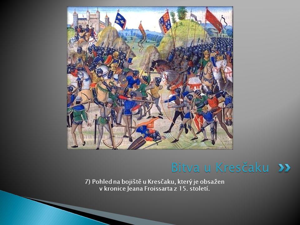 7) Pohled na bojiště u Kresčaku, který je obsažen v kronice Jeana Froissarta z 15. století. Bitva u Kresčaku