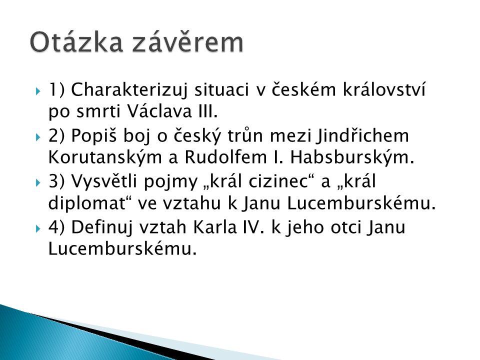  1) Charakterizuj situaci v českém království po smrti Václava III.  2) Popiš boj o český trůn mezi Jindřichem Korutanským a Rudolfem I. Habsburským