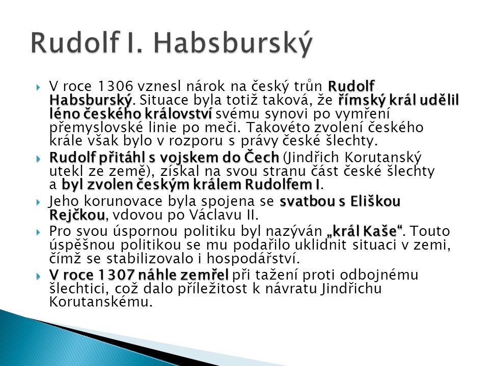 Rudolf Habsburskýřímský král udělil léno českého království  V roce 1306 vznesl nárok na český trůn Rudolf Habsburský. Situace byla totiž taková, že