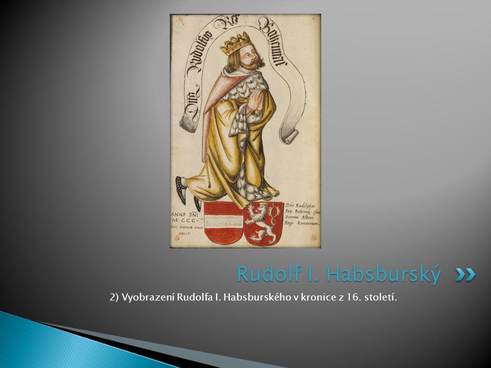 2) Vyobrazení Rudolfa I. Habsburského v kronice z 16. století. Rudolf I. Habsburský