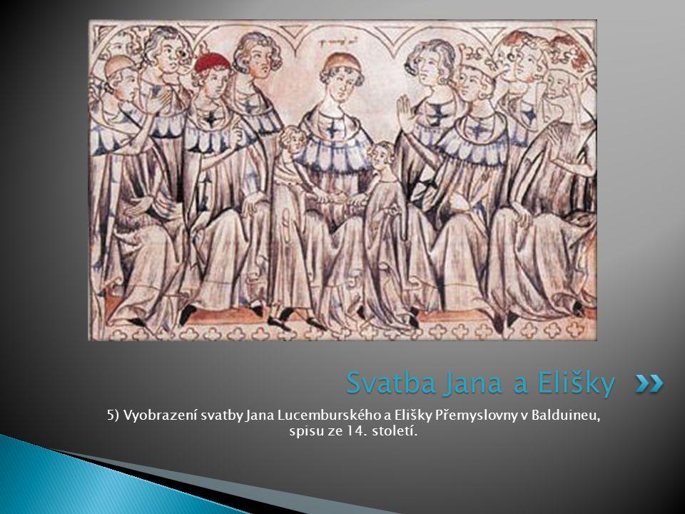 5) Vyobrazení svatby Jana Lucemburského a Elišky Přemyslovny v Balduineu, spisu ze 14. století. Svatba Jana a Elišky
