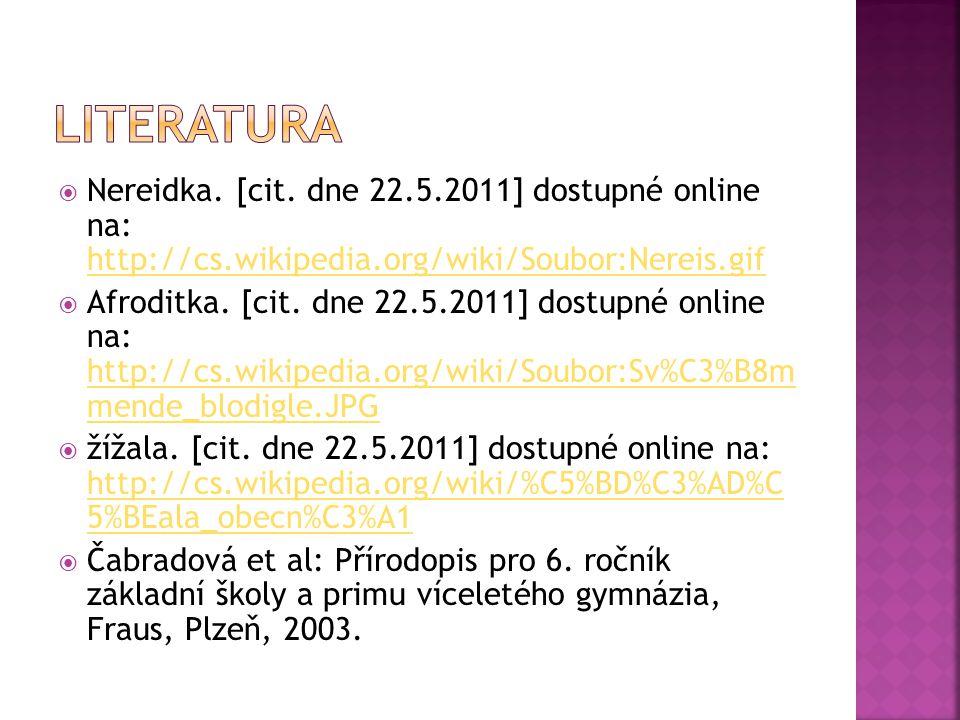  Nereidka. [cit. dne 22.5.2011] dostupné online na: http://cs.wikipedia.org/wiki/Soubor:Nereis.gif http://cs.wikipedia.org/wiki/Soubor:Nereis.gif  A