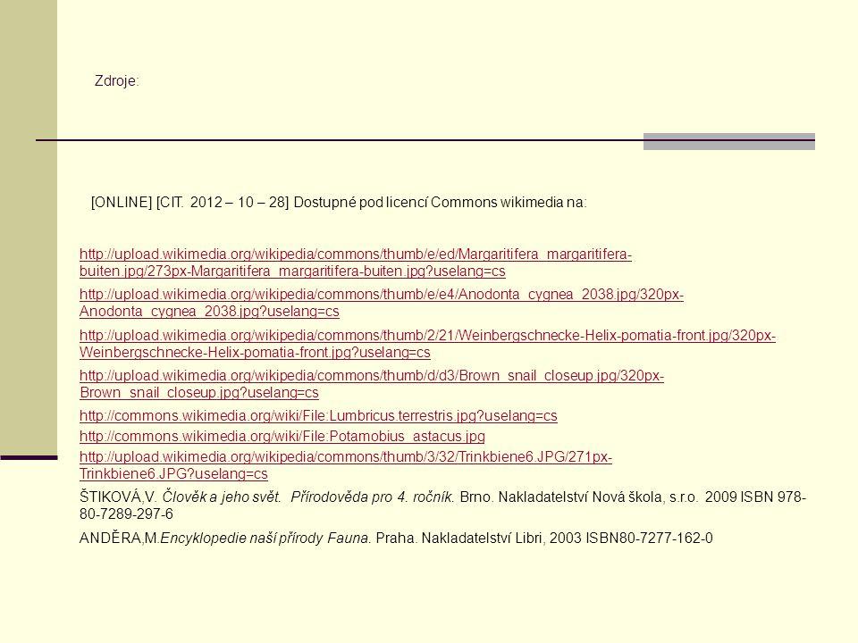 http://upload.wikimedia.org/wikipedia/commons/thumb/e/ed/Margaritifera_margaritifera- buiten.jpg/273px-Margaritifera_margaritifera-buiten.jpg uselang=cs Zdroje: http://upload.wikimedia.org/wikipedia/commons/thumb/e/e4/Anodonta_cygnea_2038.jpg/320px- Anodonta_cygnea_2038.jpg uselang=cs http://upload.wikimedia.org/wikipedia/commons/thumb/2/21/Weinbergschnecke-Helix-pomatia-front.jpg/320px- Weinbergschnecke-Helix-pomatia-front.jpg uselang=cs http://upload.wikimedia.org/wikipedia/commons/thumb/d/d3/Brown_snail_closeup.jpg/320px- Brown_snail_closeup.jpg uselang=cs http://commons.wikimedia.org/wiki/File:Lumbricus.terrestris.jpg uselang=cs http://commons.wikimedia.org/wiki/File:Potamobius_astacus.jpg http://upload.wikimedia.org/wikipedia/commons/thumb/3/32/Trinkbiene6.JPG/271px- Trinkbiene6.JPG uselang=cs ŠTIKOVÁ,V.