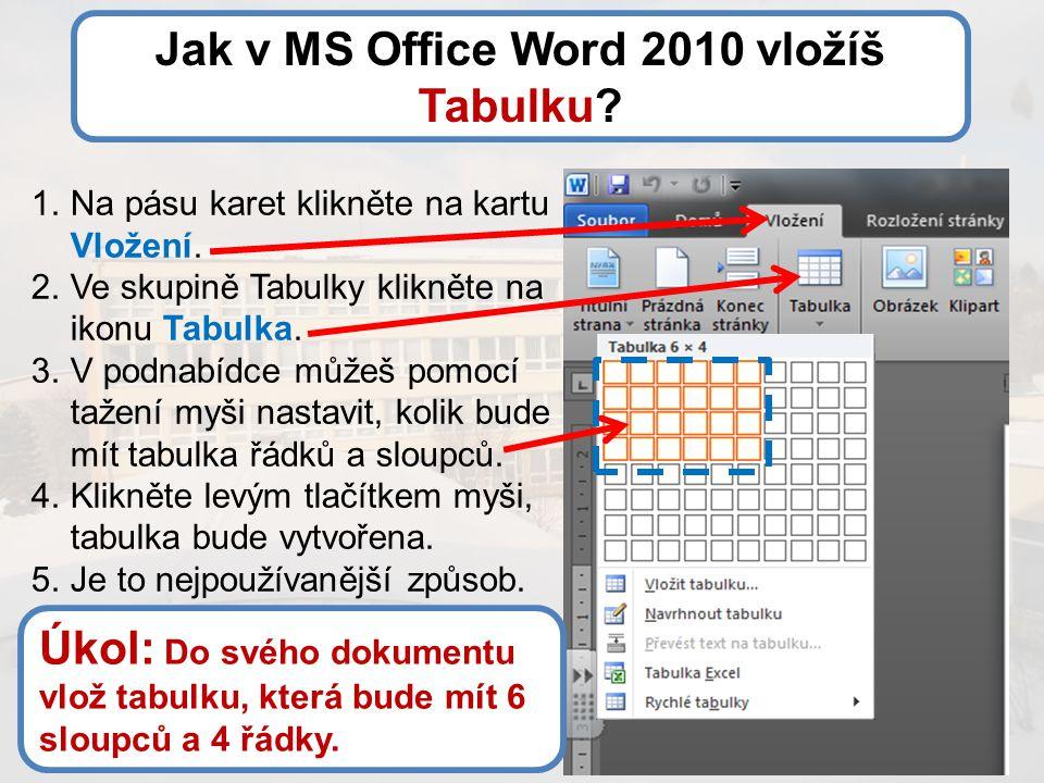 Jak v MS Office Word 2010 vložíš Tabulku? 1.Na pásu karet klikněte na kartu Vložení. 2.Ve skupině Tabulky klikněte na ikonu Tabulka. 3.V podnabídce mů