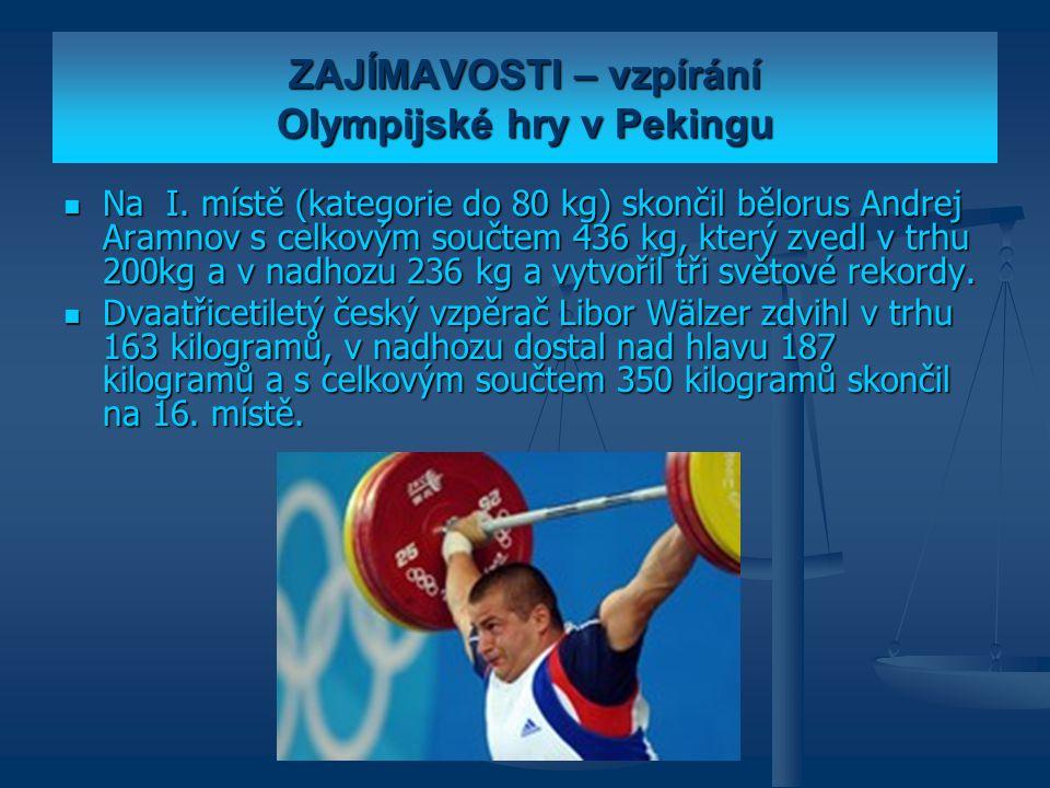 ZAJÍMAVOSTI – vzpírání Olympijské hry v Pekingu Na I. místě (kategorie do 80 kg) skončil bělorus Andrej Aramnov s celkovým součtem 436 kg, který zvedl