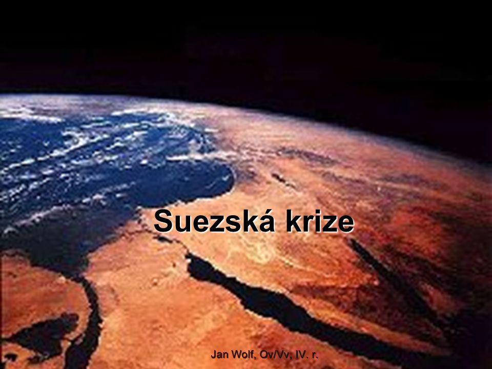 Suezská krize Jan Wolf, Ov/Vv, IV. r.