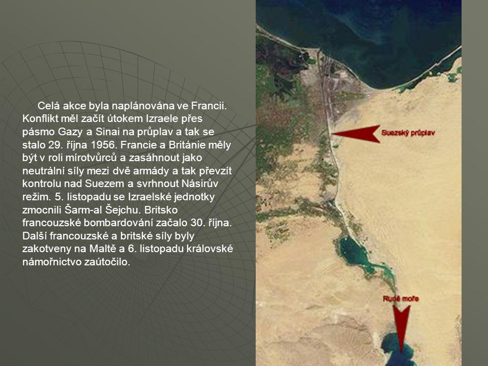 Celá akce byla naplánována ve Francii. Konflikt měl začít útokem Izraele přes pásmo Gazy a Sinai na průplav a tak se stalo 29. října 1956. Francie a B