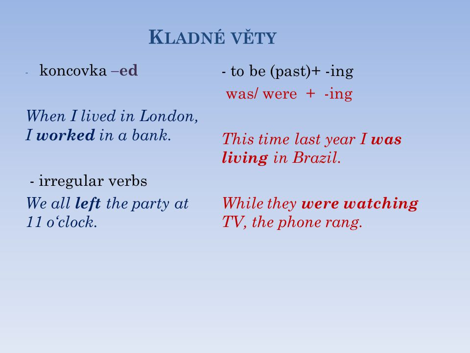 K LADNÉ VĚTY - koncovka –ed When I lived in London, I worked in a bank.