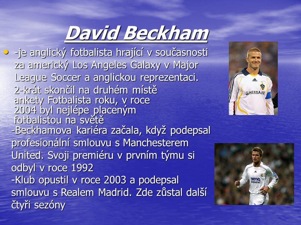 David Beckham David Beckham -je anglický fotbalista hrající v současnosti za americký Los Angeles Galaxy v Major League Soccer a anglickou reprezentaci.