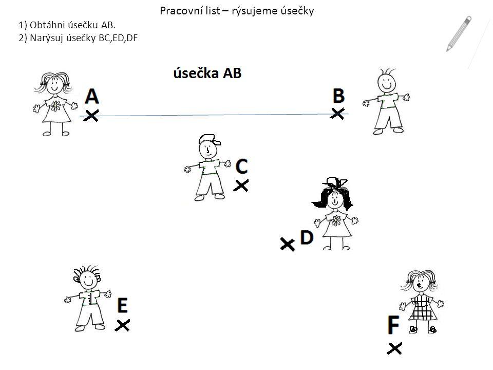 Pracovní list – rýsujeme úsečky 1) Obtáhni úsečku AB. 2) Narýsuj úsečky BC,ED,DF