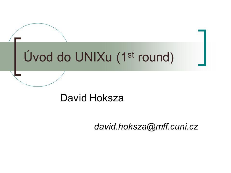 Úvod do UNIXu (1 st round) David Hoksza david.hoksza@mff.cuni.cz