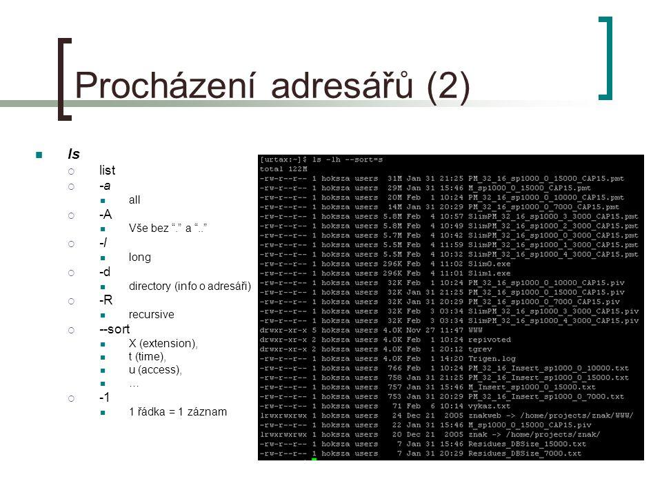 Procházení adresářů (2) ls  list  -a all  -A Vše bez . a ..  -l long  -d directory (info o adresáři)  -R recursive  --sort X (extension), t (time), u (access), …  -1 1 řádka = 1 záznam