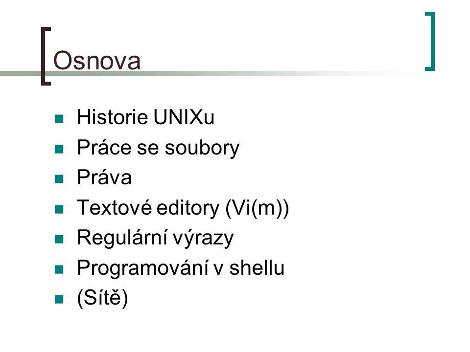 Osnova Historie UNIXu Práce se soubory Práva Textové editory (Vi(m)) Regulární výrazy Programování v shellu (Sítě)