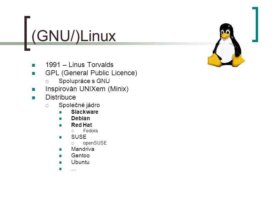 (GNU/)Linux 1991 – Linus Torvalds GPL (General Public Licence)  Spolupráce s GNU Inspirován UNIXem (Minix) Distribuce  Společné jádro Slackware Debian Red Hat  Fedora SUSE  openSUSE Mandriva Gentoo Ubuntu …