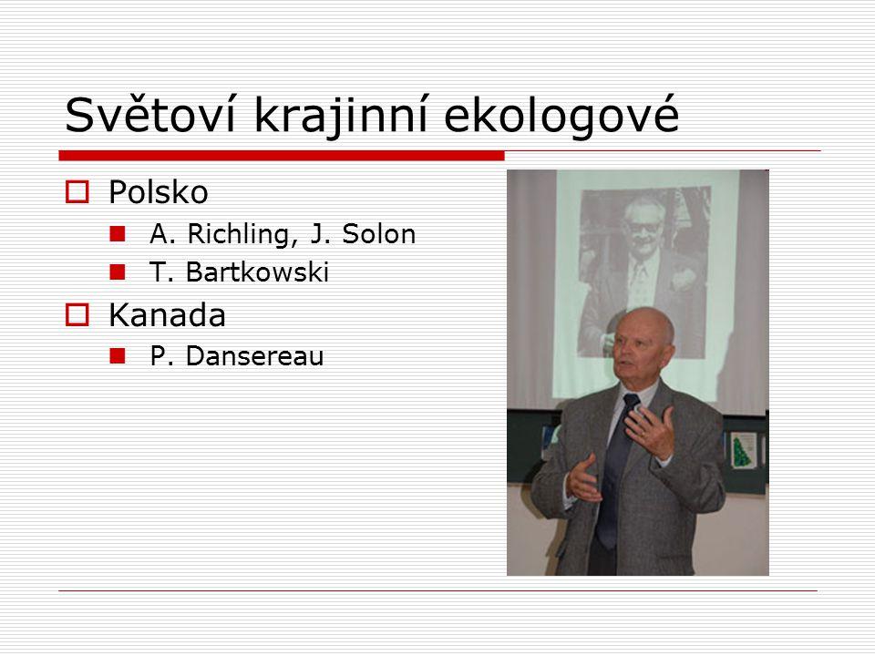 Světoví krajinní ekologové  Polsko A. Richling, J. Solon T. Bartkowski  Kanada P. Dansereau