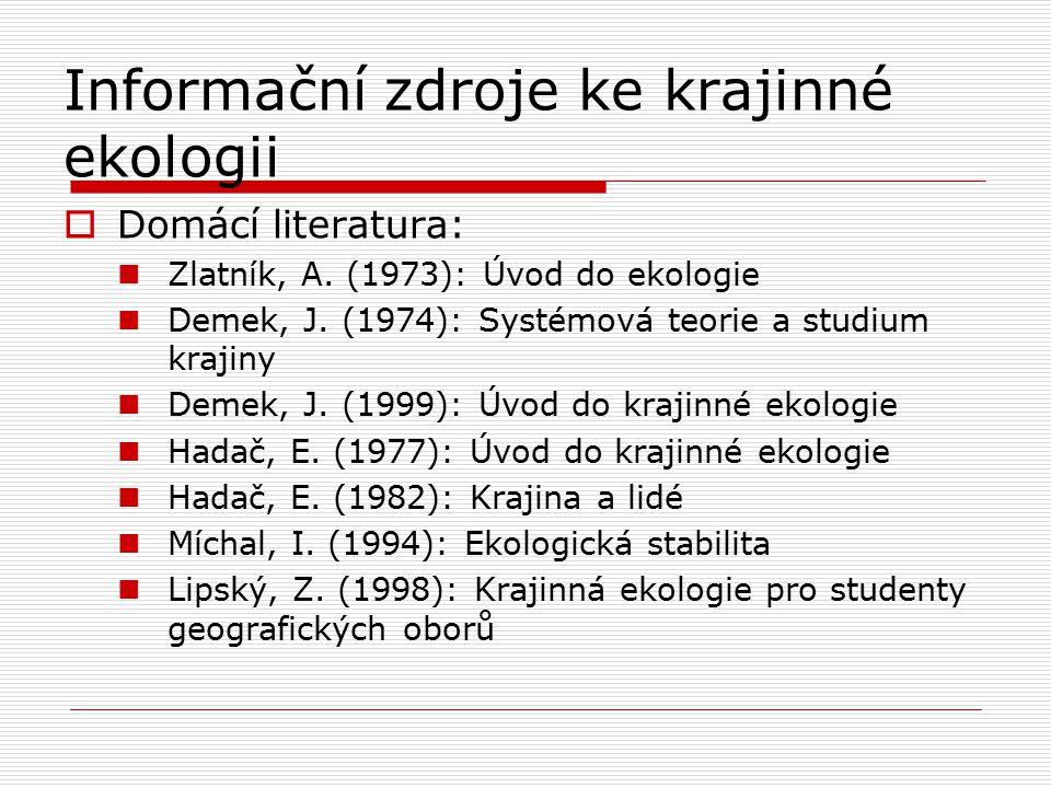 Informační zdroje ke krajinné ekologii  Domácí literatura: Zlatník, A. (1973): Úvod do ekologie Demek, J. (1974): Systémová teorie a studium krajiny