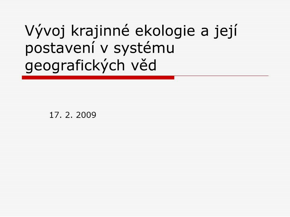 Vývoj krajinné ekologie a její postavení v systému geografických věd 17. 2. 2009