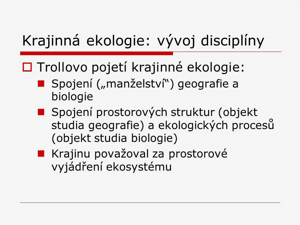 """Krajinná ekologie: vývoj disciplíny  Trollovo pojetí krajinné ekologie: Spojení (""""manželství"""") geografie a biologie Spojení prostorových struktur (ob"""