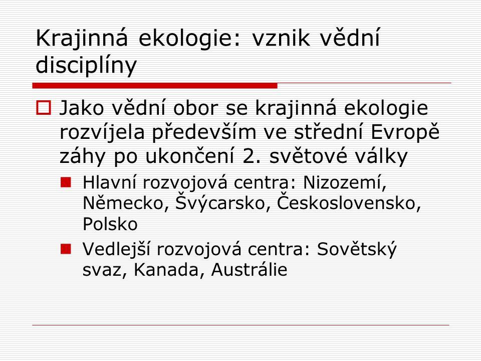 Krajinná ekologie: vznik vědní disciplíny  Jako vědní obor se krajinná ekologie rozvíjela především ve střední Evropě záhy po ukončení 2. světové vál