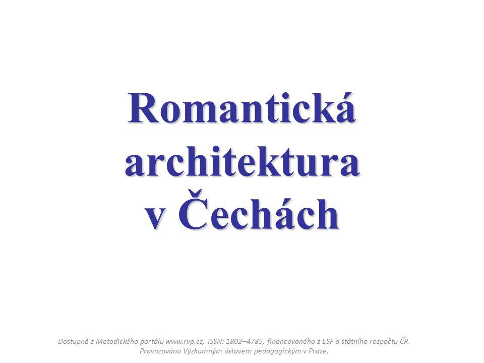 Romantická architektura v Čechách Dostupné z Metodického portálu www.rvp.cz, ISSN: 1802 – 4785, financovaného z ESF a státního rozpočtu ČR.