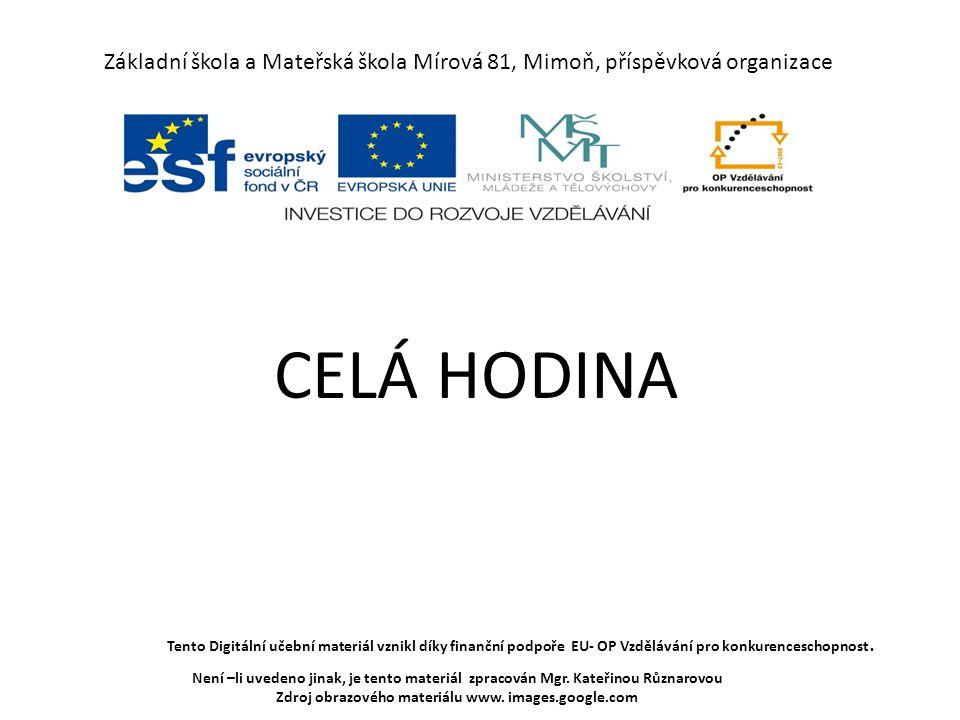 Základní škola a Mateřská škola Mírová 81, Mimoň, příspěvková organizace CELÁ HODINA Tento Digitální učební materiál vznikl díky finanční podpoře EU-