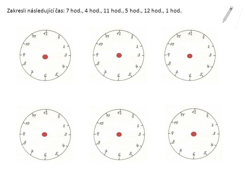 Zakresli následující čas: 7 hod., 4 hod., 11 hod., 5 hod., 12 hod., 1 hod.