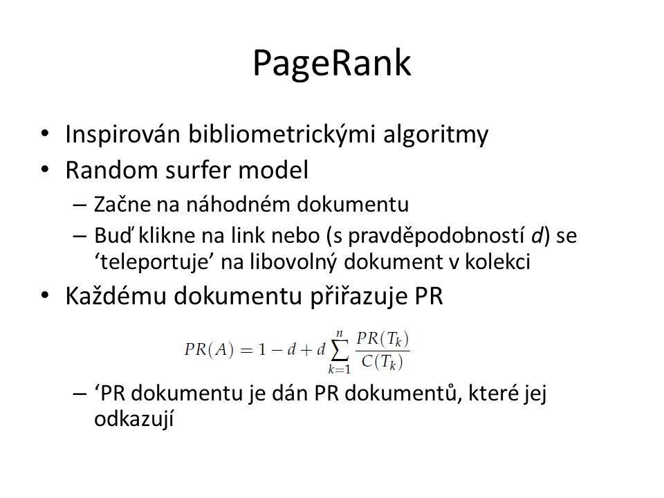 PageRank Inspirován bibliometrickými algoritmy Random surfer model – Začne na náhodném dokumentu – Buď klikne na link nebo (s pravděpodobností d) se '
