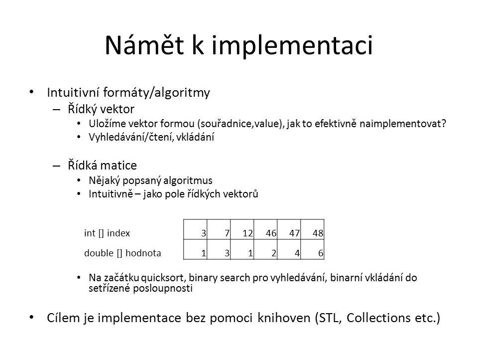 Námět k implementaci Intuitivní formáty/algoritmy – Řídký vektor Uložíme vektor formou (souřadnice,value), jak to efektivně naimplementovat? Vyhledává