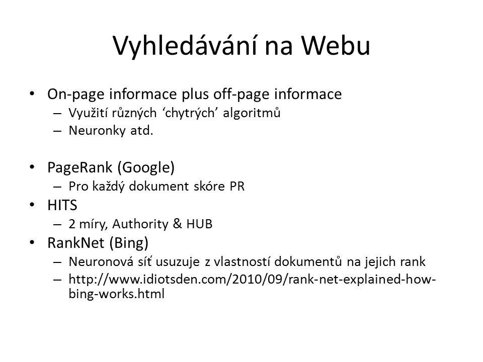 Vyhledávání na Webu On-page informace plus off-page informace – Využití různých 'chytrých' algoritmů – Neuronky atd. PageRank (Google) – Pro každý dok