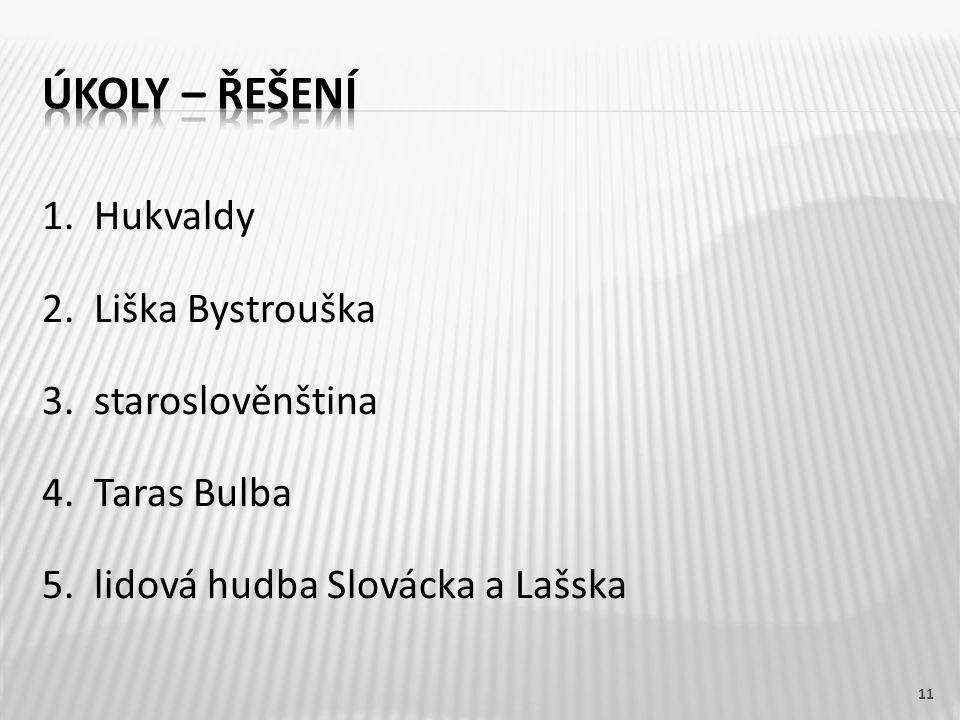 1. Hukvaldy 2. Liška Bystrouška 3. staroslověnština 4.