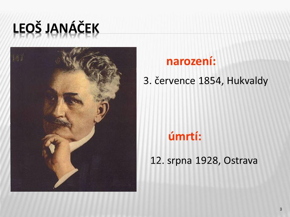 3 narození: 3. července 1854, Hukvaldy úmrtí: 12. srpna 1928, Ostrava
