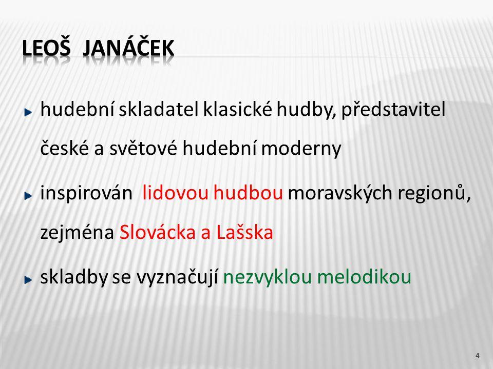 hudební skladatel klasické hudby, představitel české a světové hudební moderny inspirován lidovou hudbou moravských regionů, zejména Slovácka a Lašska skladby se vyznačují nezvyklou melodikou 4