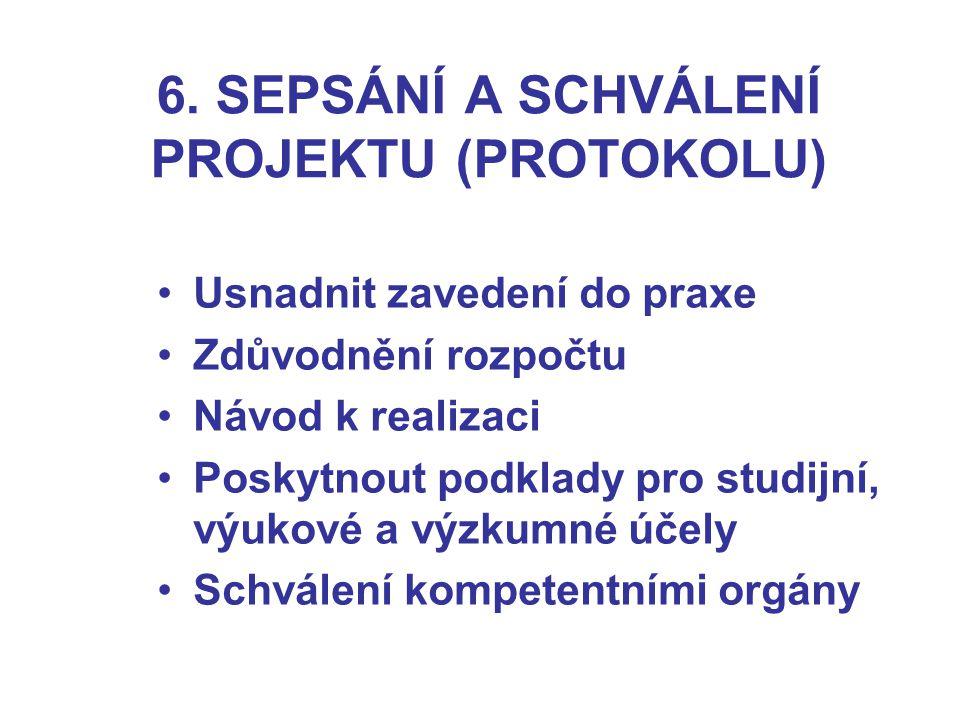 6. SEPSÁNÍ A SCHVÁLENÍ PROJEKTU (PROTOKOLU) Usnadnit zavedení do praxe Zdůvodnění rozpočtu Návod k realizaci Poskytnout podklady pro studijní, výukové