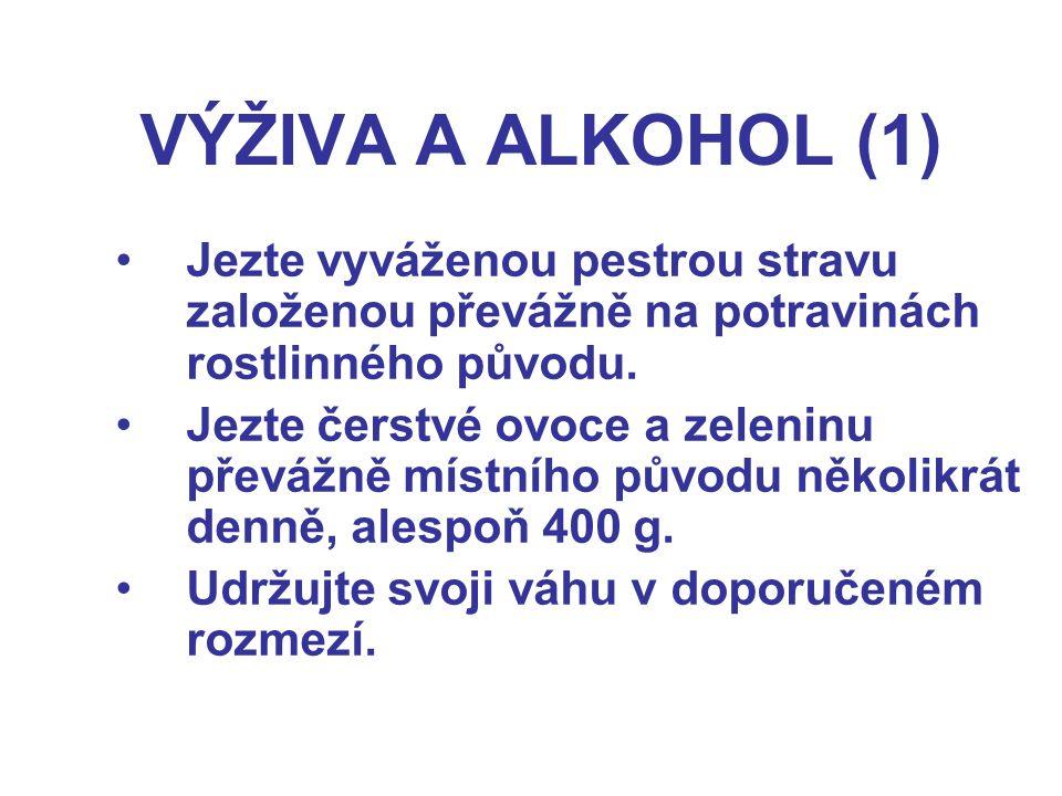 VÝŽIVA A ALKOHOL (1) Jezte vyváženou pestrou stravu založenou převážně na potravinách rostlinného původu.