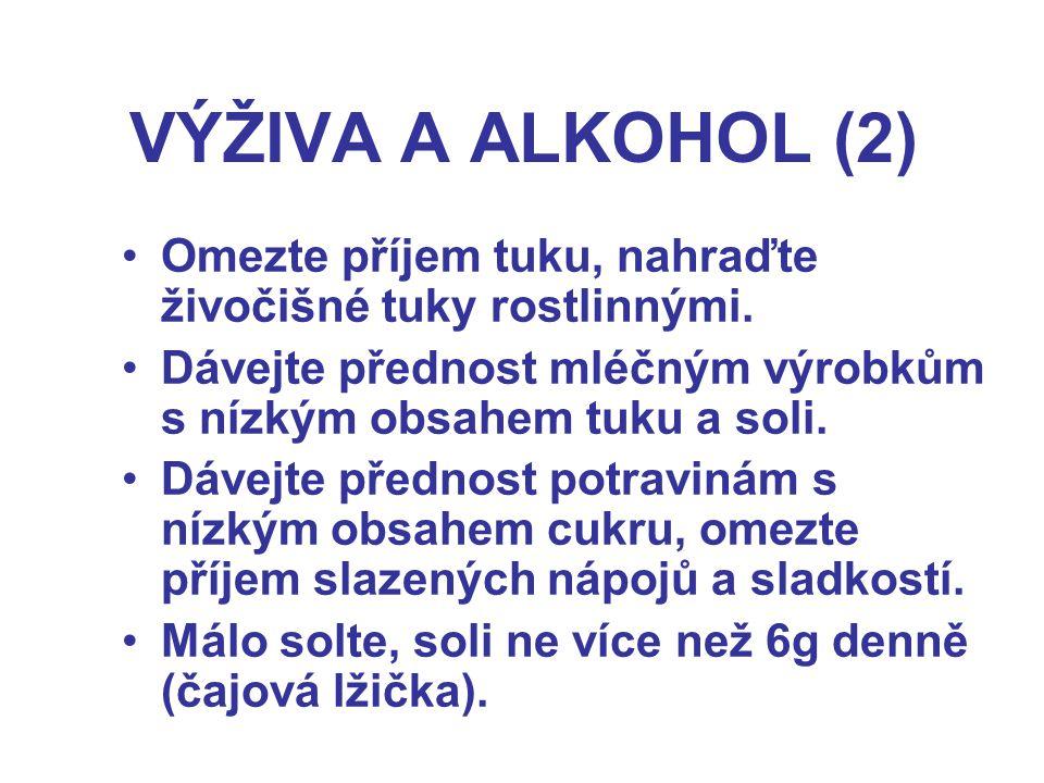 VÝŽIVA A ALKOHOL (2) Omezte příjem tuku, nahraďte živočišné tuky rostlinnými.