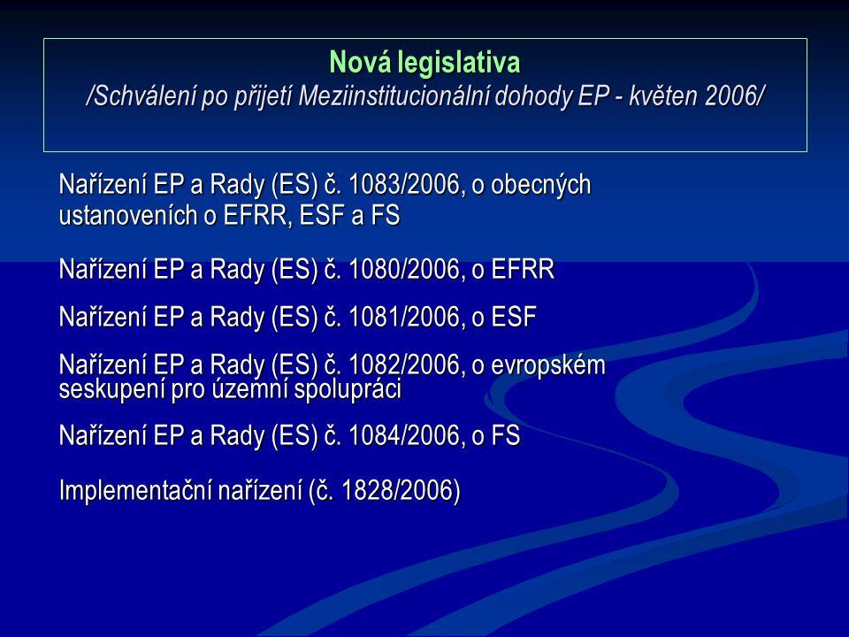 Nová legislativa /Schválení po přijetí Meziinstitucionální dohody EP - květen 2006/ Nařízení EP a Rady (ES) č. 1083/2006, o obecných ustanoveních o EF