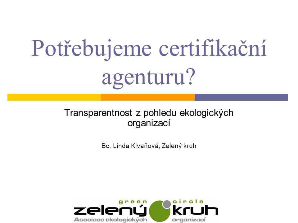 Potřebujeme certifikační agenturu? Transparentnost z pohledu ekologických organizací Bc. Linda Klvaňová, Zelený kruh
