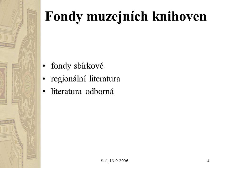 Seč, 13.9.20065 Otázky Může veřejnost navštěvovat muzejní knihovnu.