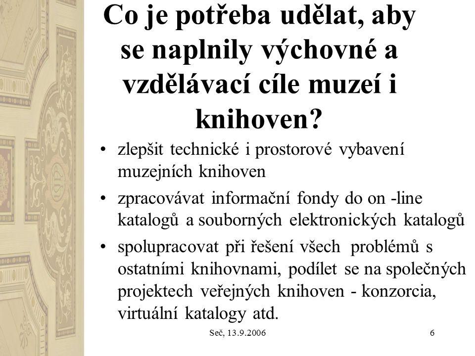 Seč, 13.9.20066 Co je potřeba udělat, aby se naplnily výchovné a vzdělávací cíle muzeí i knihoven.