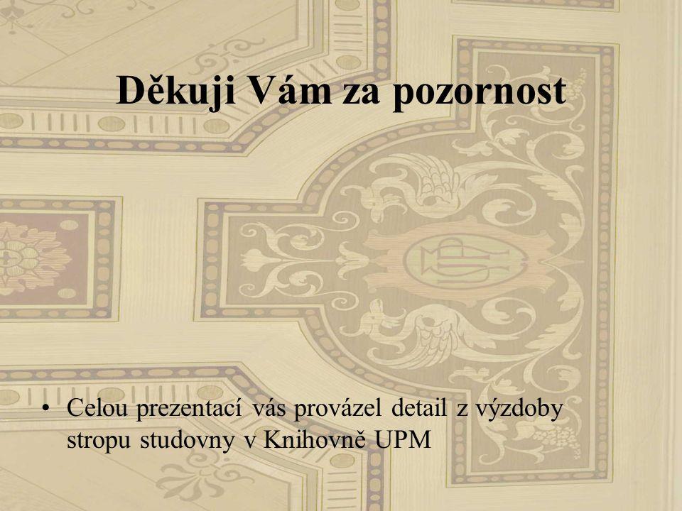 Děkuji Vám za pozornost Celou prezentací vás provázel detail z výzdoby stropu studovny v Knihovně UPM