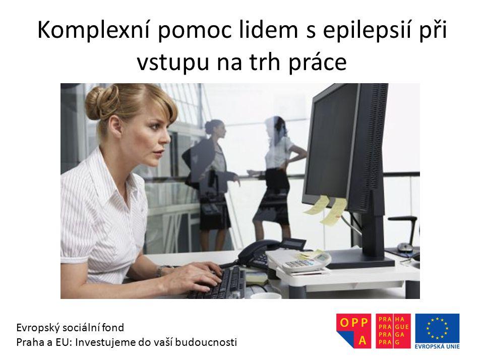 Komplexní pomoc lidem s epilepsií při vstupu na trh práce Evropský sociální fond Praha a EU: Investujeme do vaší budoucnosti